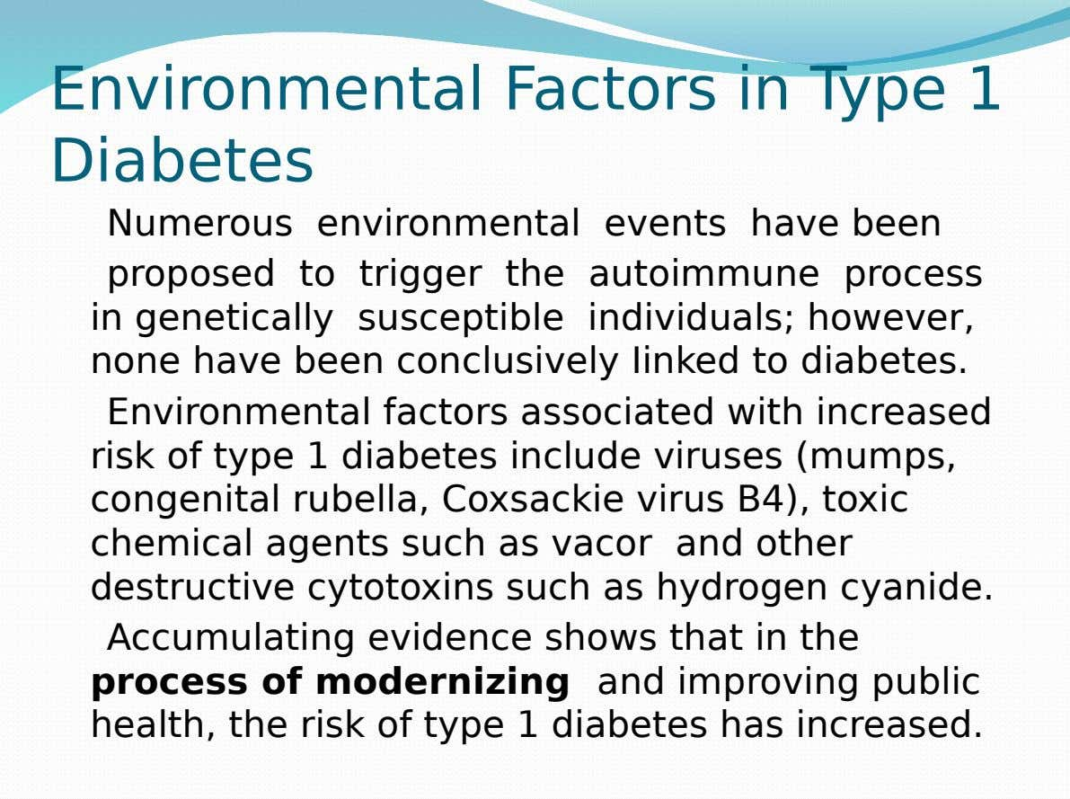 Environmental Factors in Type 1 Diabetes Numerous environmental events have been proposed to trigger the autoimmune