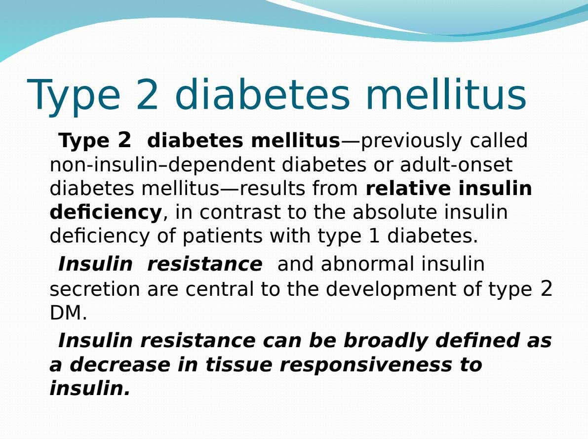 Type 2 diabetes mellitus Type 2 diabetes mellitus—previously called non-insulin–dependent diabetes or adult-onset diabetes mellitus—results from