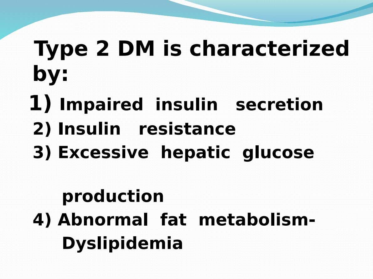 Type 2 DM is characterized by: 1) Impaired insulin secretion 2) Insulin resistance 3) Excessive hepatic