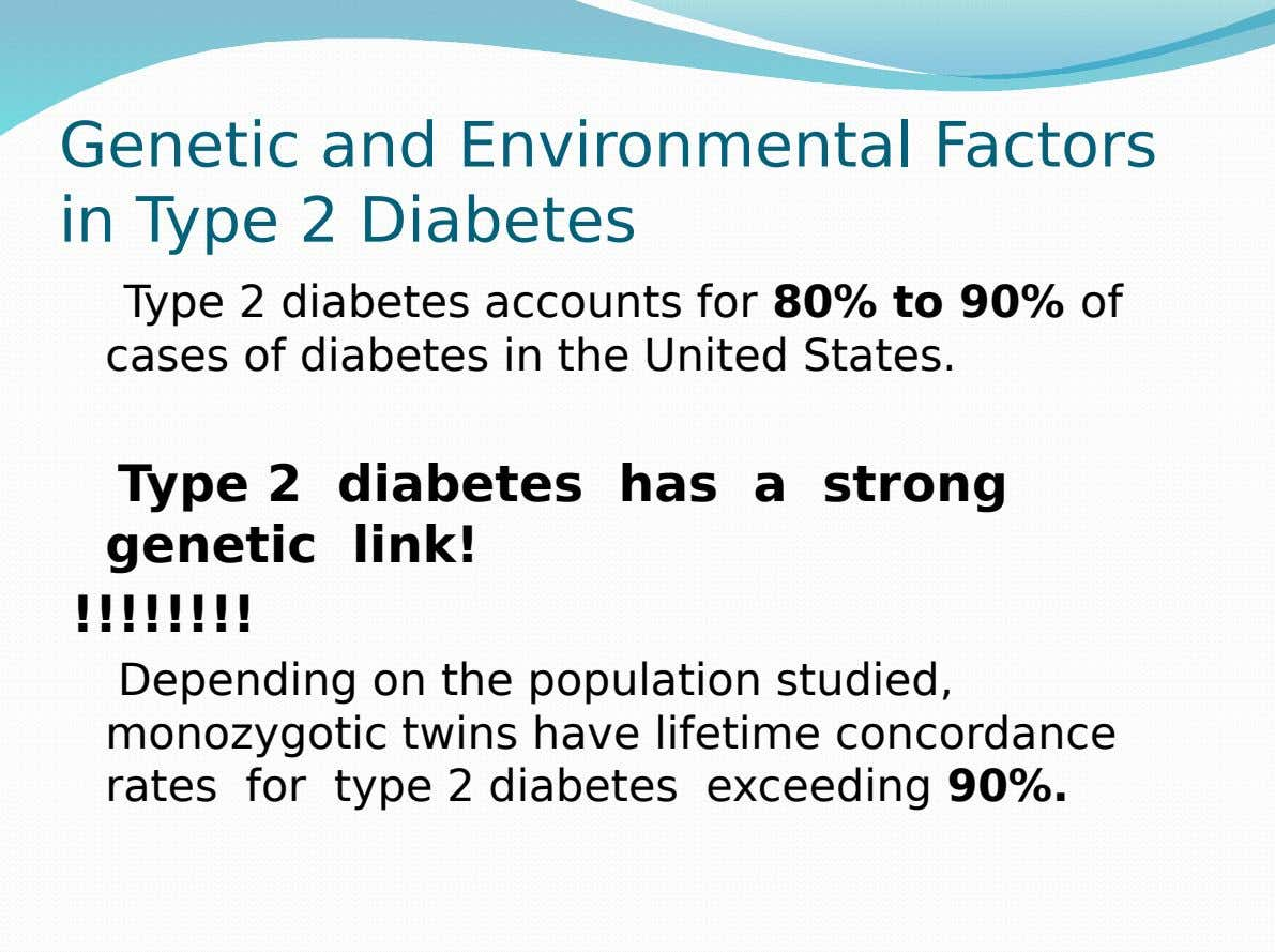 Genetic and Environmental Factors in Type 2 Diabetes Type 2 diabetes accounts for 80% to 90%