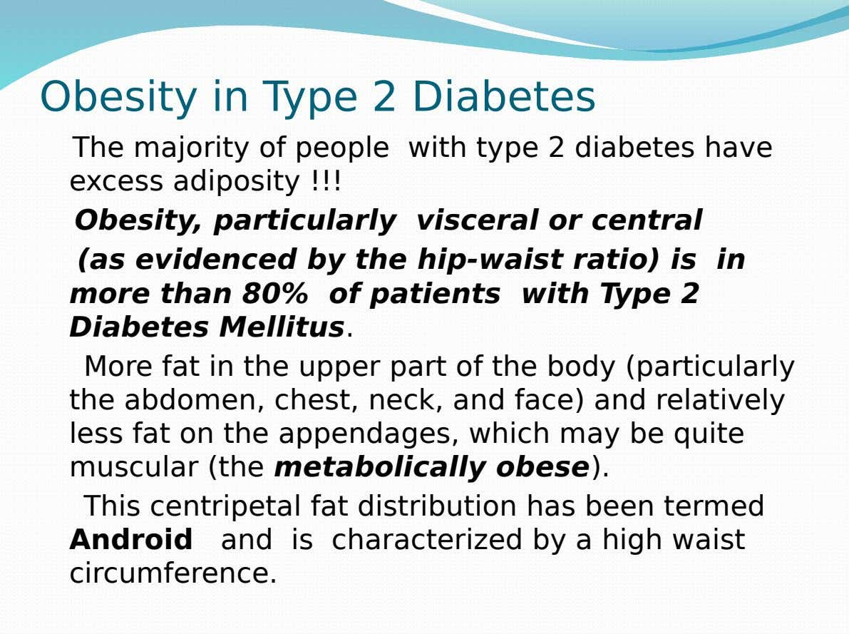 Obesity in Type 2 Diabetes The majority of people with type 2 diabetes have excess adiposity