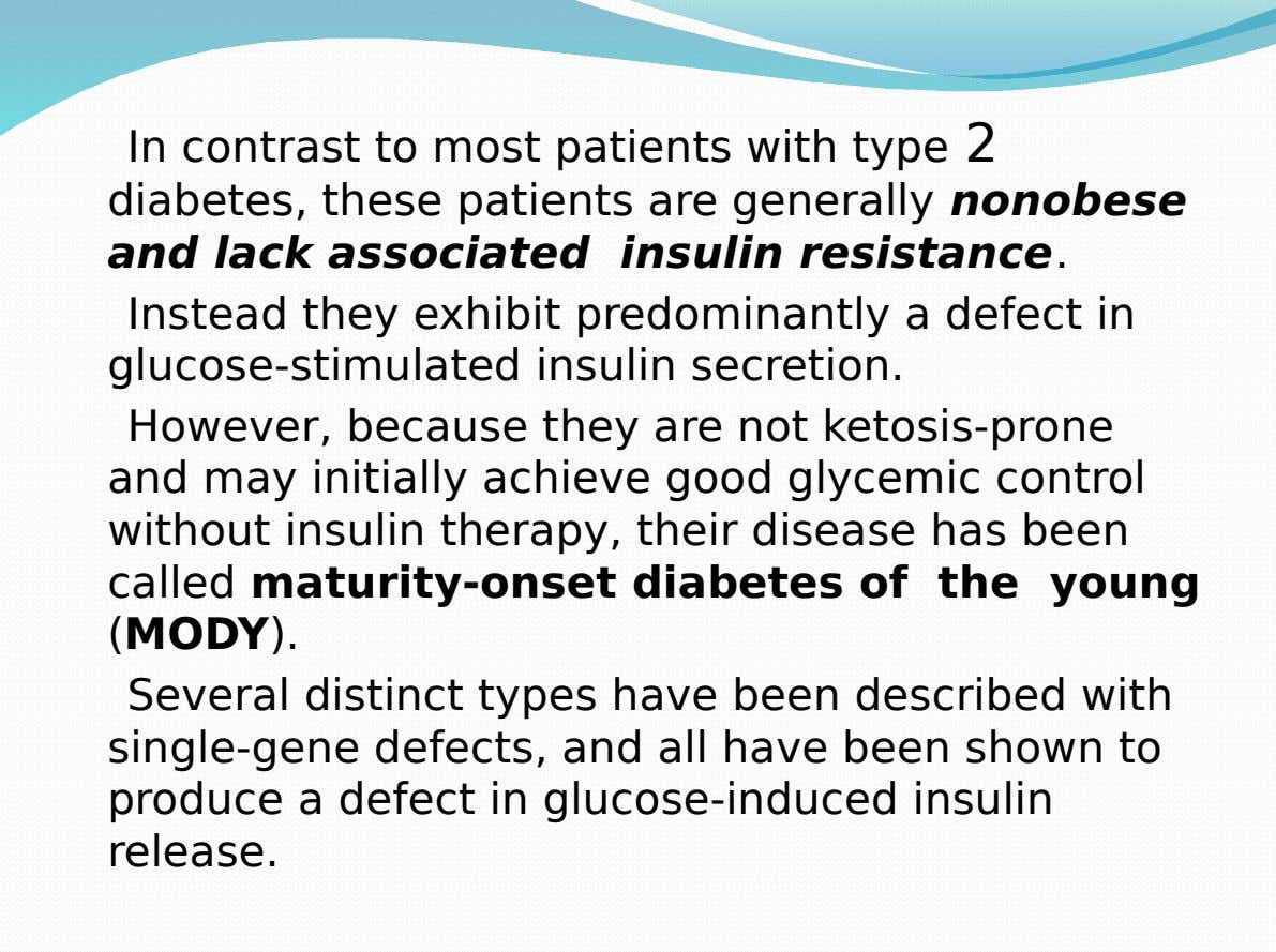 In contrast to most patients with type 2 diabetes, these patients are generally nonobese and lack