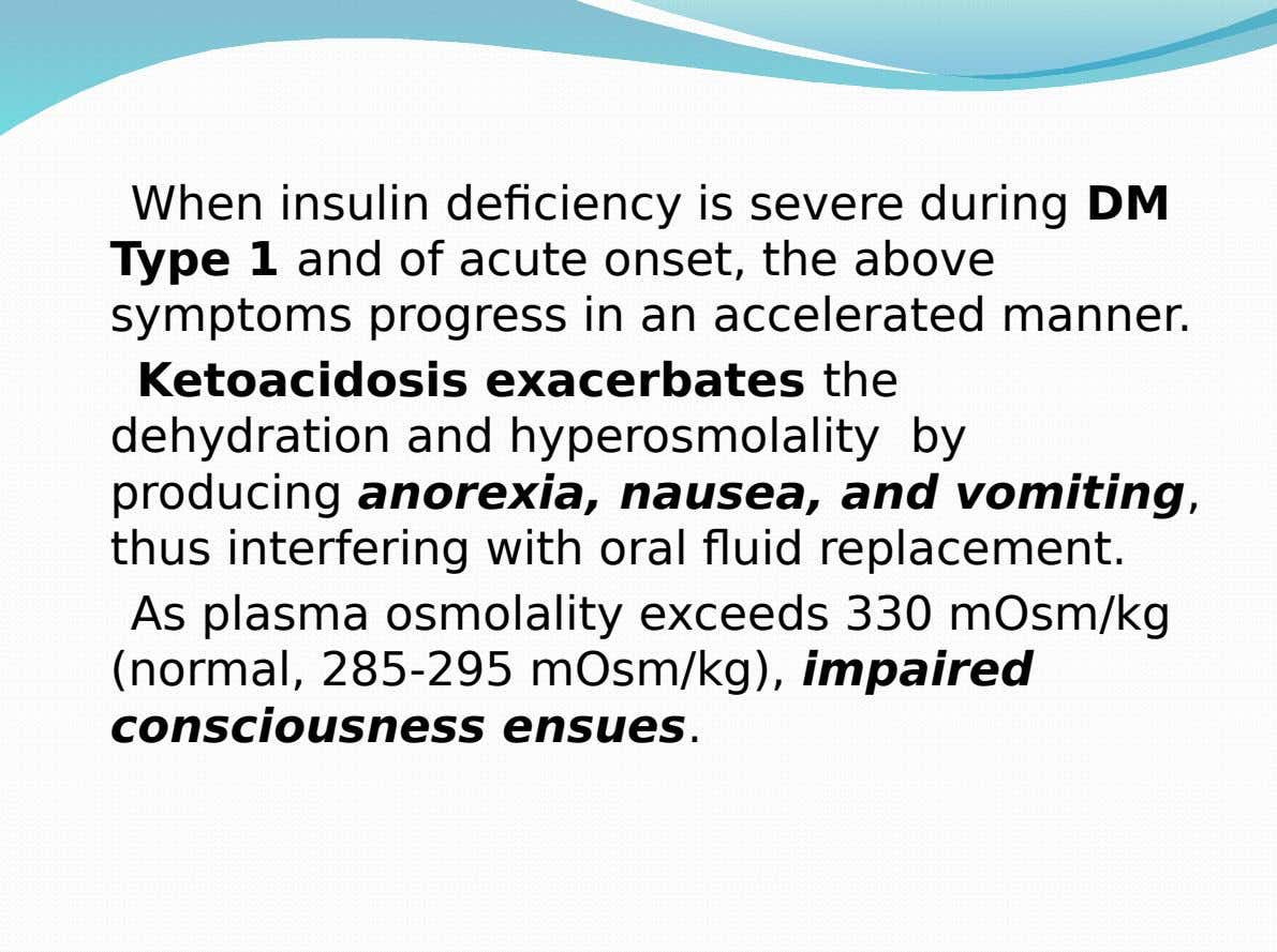 When insulin deficiency is severe during DM Type 1 and of acute onset, the above symptoms