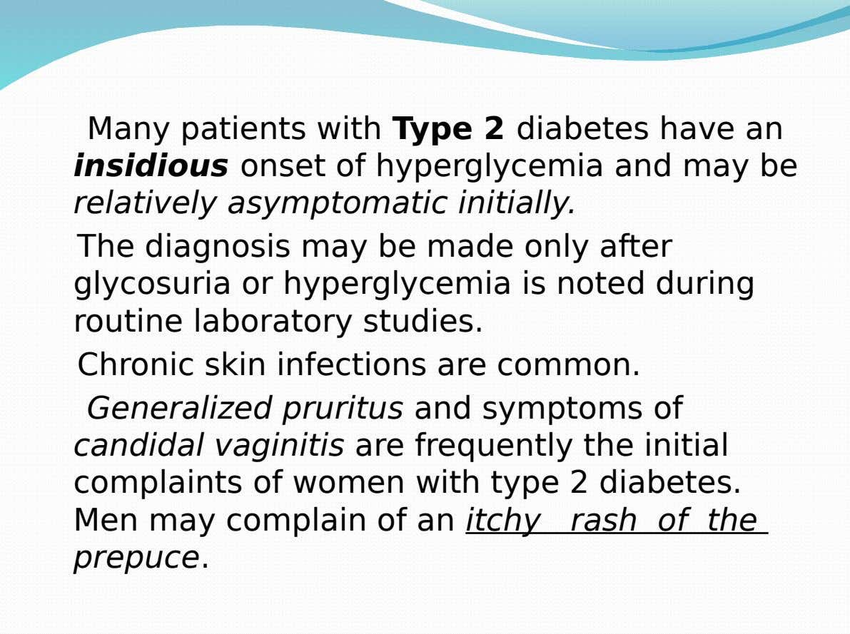 Many patients with Type 2 diabetes have an insidious onset of hyperglycemia and may be relatively