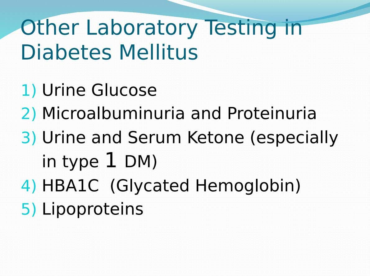 Other Laboratory Testing in Diabetes Mellitus 1) Urine Glucose 2) Microalbuminuria and Proteinuria 3) Urine and