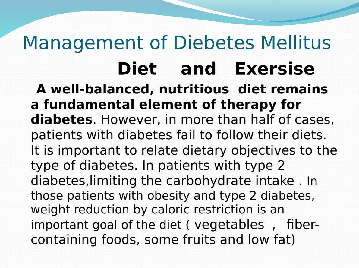 Management of Diebetes Mellitus Diet and Exersise A well-balanced, nutritious diet remains a fundamental element of