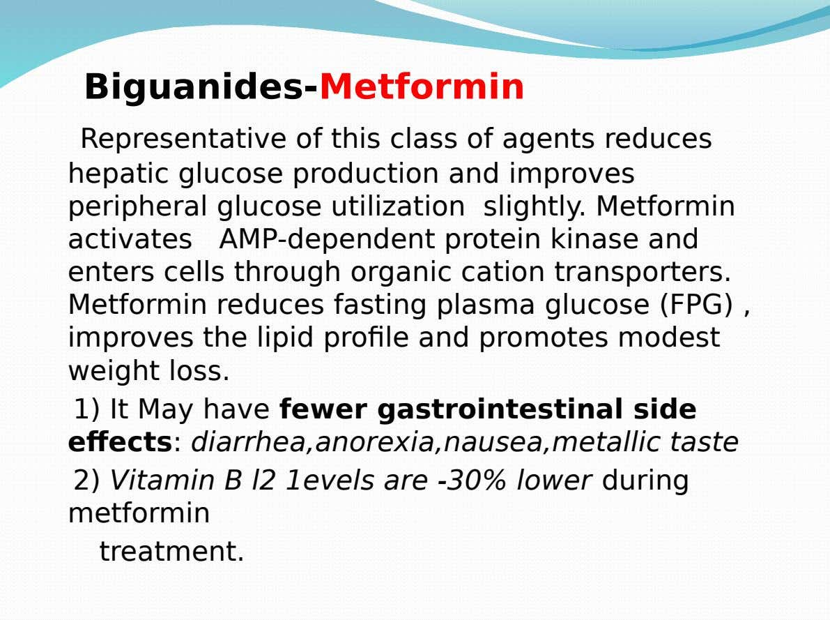 Biguanides-Metformin Representative of this class of agents reduces hepatic glucose production and improves peripheral glucose utilization