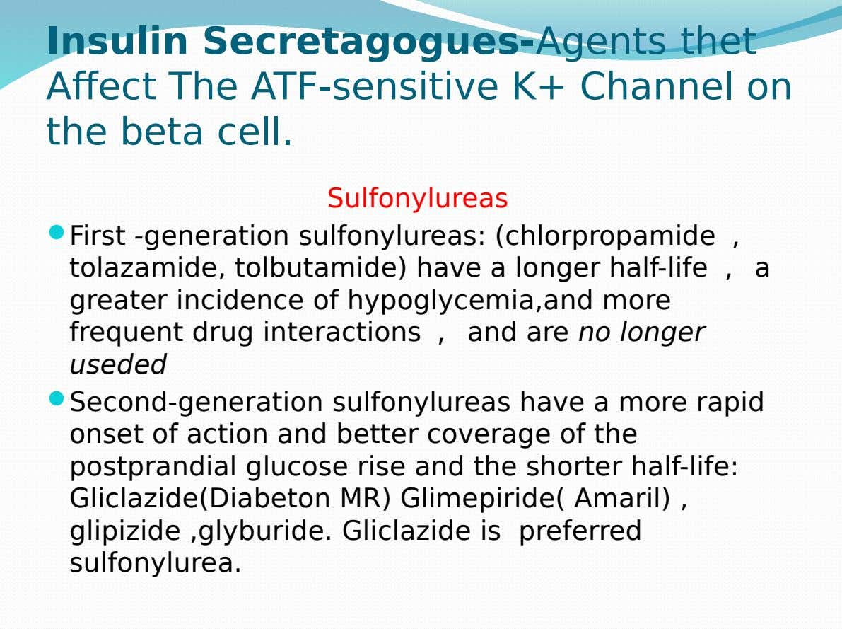 Insulin Secretagogues-Agents thet Affect The ATF-sensitive K+ Channel on the beta cell. Sulfonylureas  First -generation