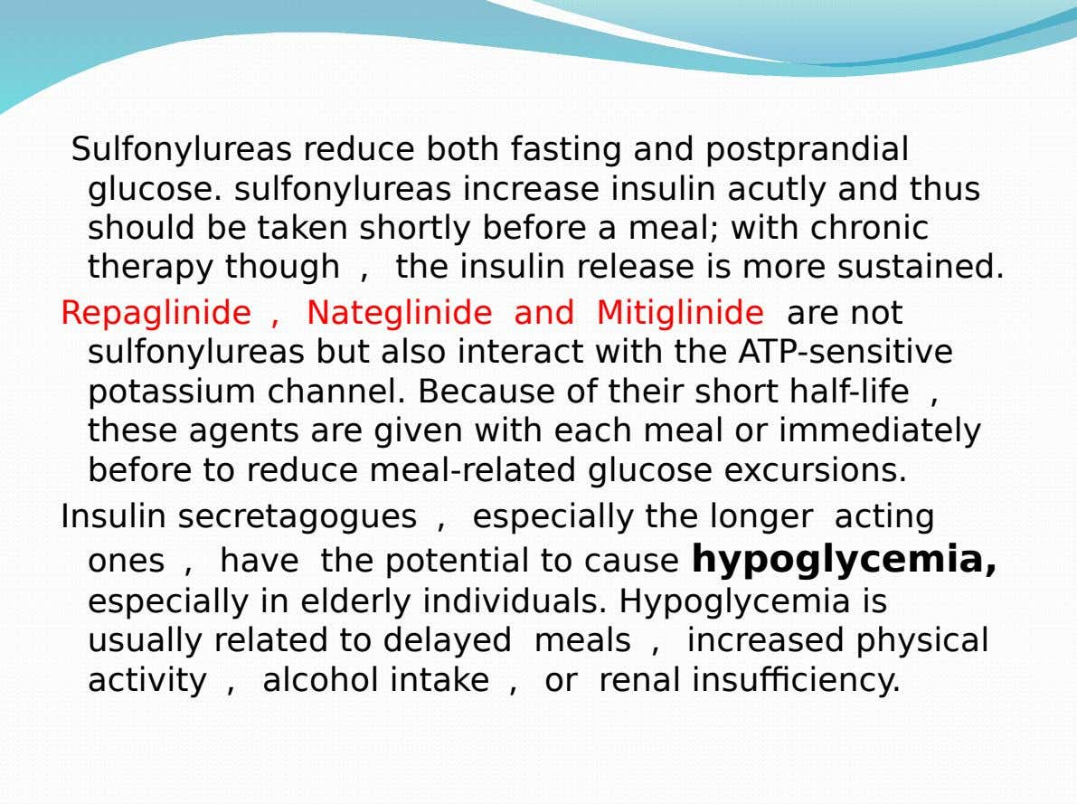 Sulfonylureas reduce both fasting and postprandial glucose. sulfonylureas increase insulin acutly and thus should be taken