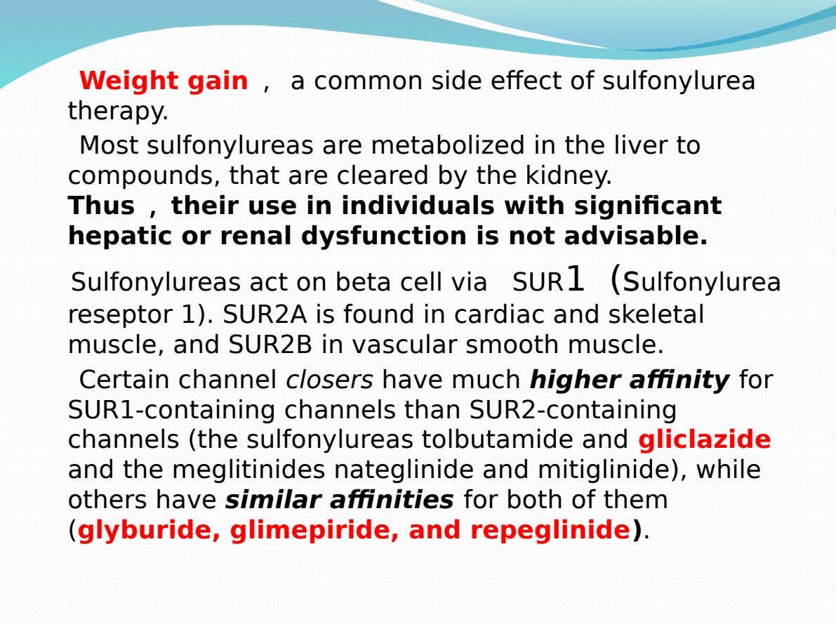 Weight gain , a common side effect of sulfonylurea therapy. Most sulfonylureas are metabolized in the