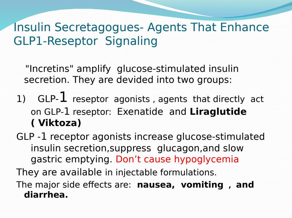 "Insulin Secretagogues- Agents That Enhance GLP1-Reseptor Signaling ""Incretins"" amplify glucose-stimulated insulin secretion. They are devided into"