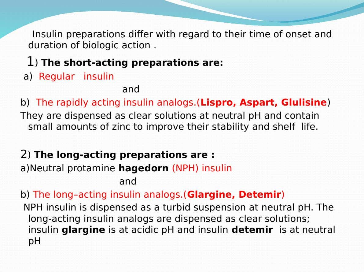 Insulin preparations differ with regard to their time of onset and duration of biologic action .