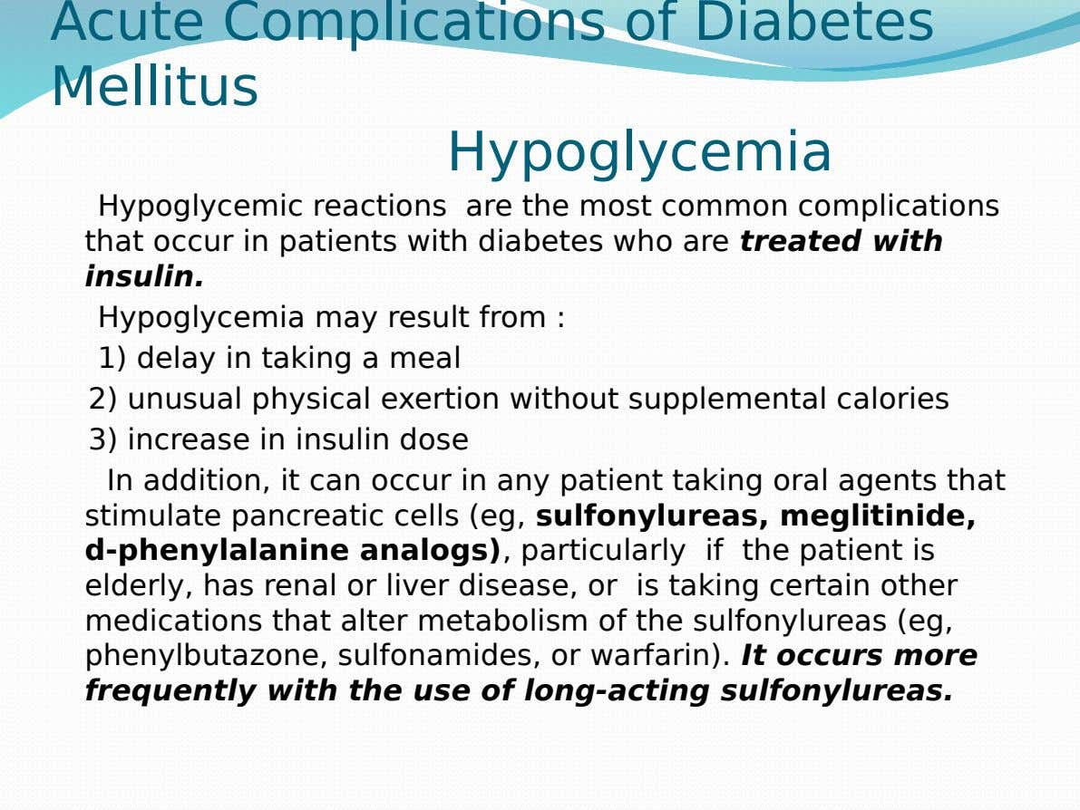 Acute Complications of Diabetes Mellitus Hypoglycemia Hypoglycemic reactions are the most common complications that occur in