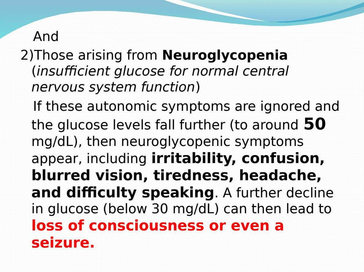 And 2)Those arising from Neuroglycopenia (insufficient glucose for normal central nervous system function) If these autonomic