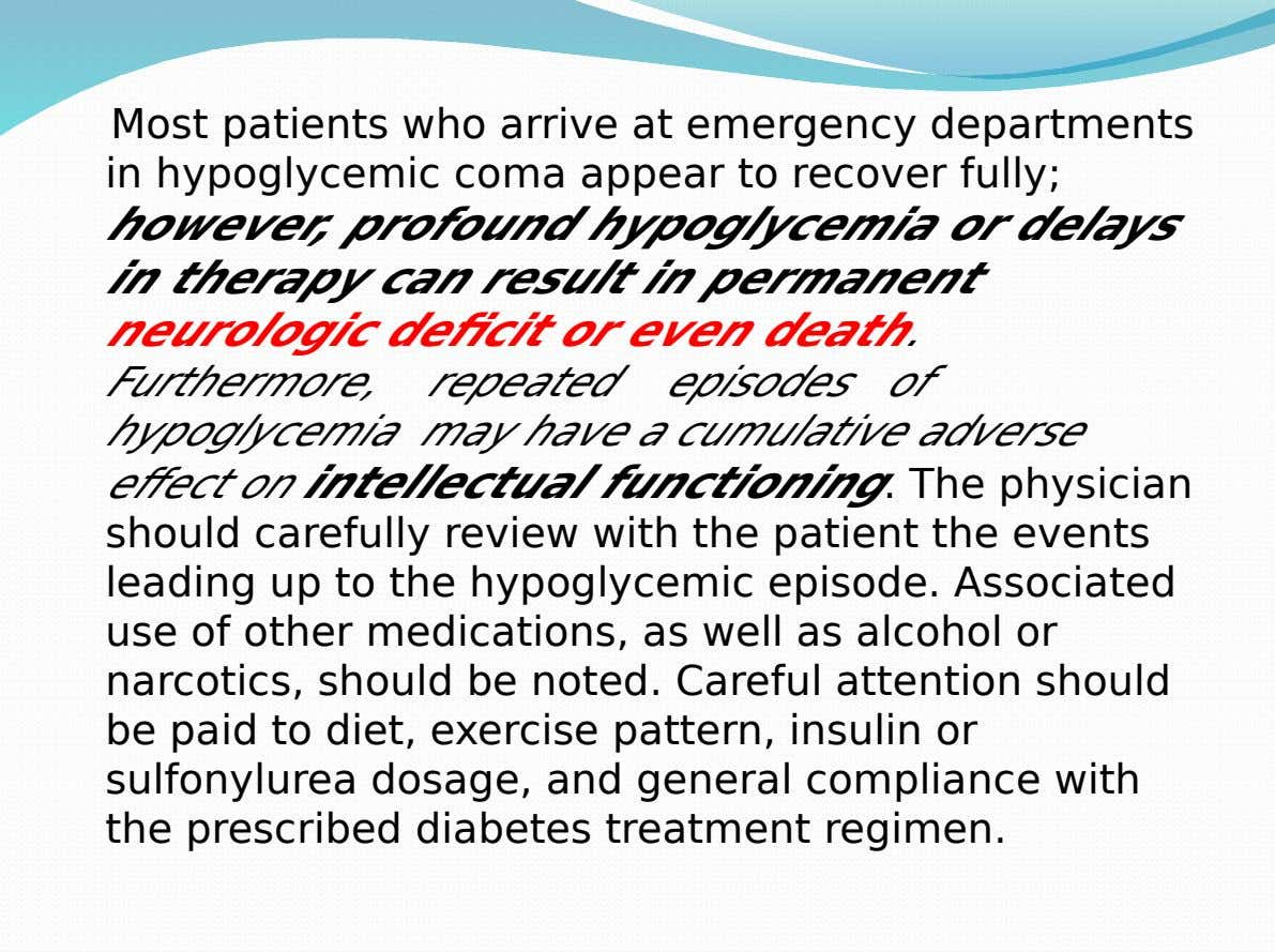 Most patients who arrive at emergency departments in hypoglycemic coma appear to recover fully; however, profound