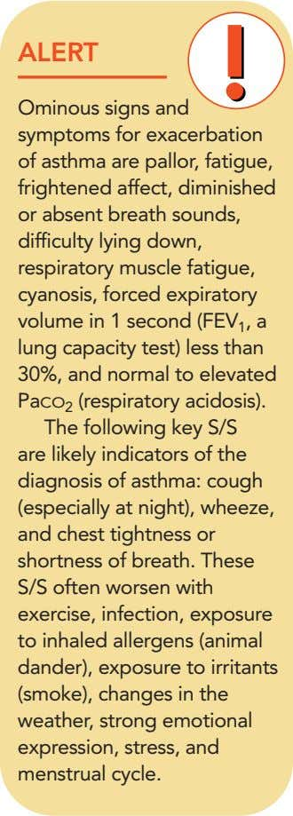 ALERT Ominous signs and symptoms for exacerbation of asthma are pallor, fatigue, frightened affect, diminished