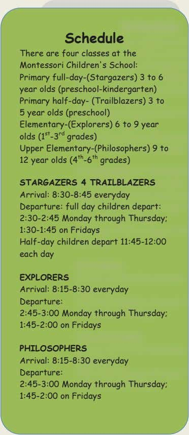 Schedule There are four classes at the Montessori Children's School: Primary full-day-(Stargazers) 3 to 6