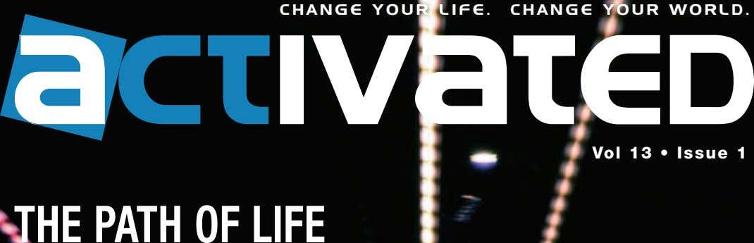 change your life. change your world. Vol 13 • Issue 1 THE PATH OF LIFE