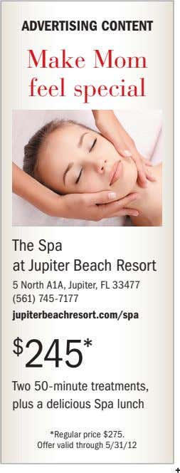 ADVERTISING CONTENT Make Mom feel special The Spa at Jupiter Beach Resort 5 North A1A,