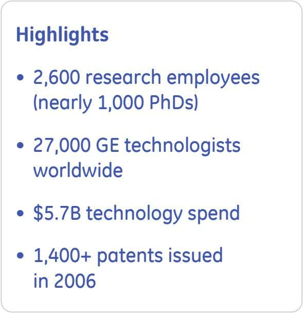 Highlights • 2,600 research employees (nearly 1,000 PhDs) • 27,000 GE technologists worldwide • $5.7B technology