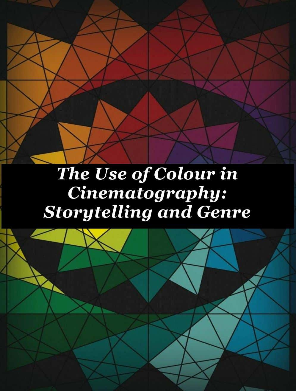 The Use of Colour in Cinematography: Storytelling and Genre