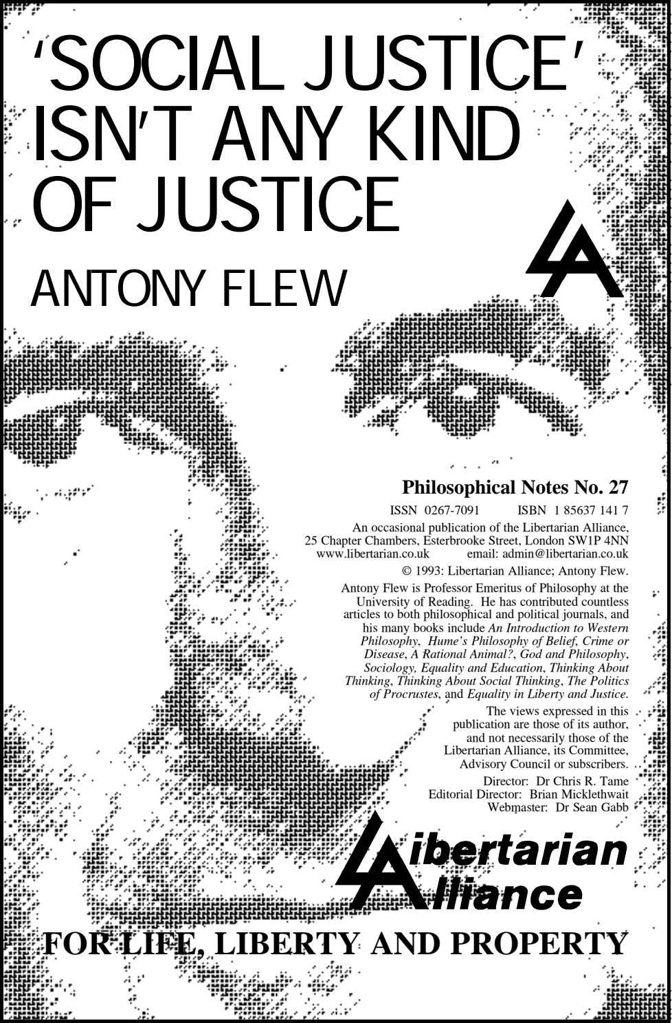 'SOCIAL JUSTICE' ISN'T ANY KIND OF JUSTICE ANTONY FLEW Philosophical Notes No. 27 ISSN 0267-7091