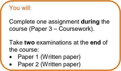 You will: Complete one assignment during the course (Paper 3 – Coursework). Take two examinations
