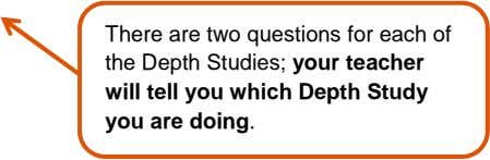There are two questions for each of the Depth Studies; your teacher will tell you