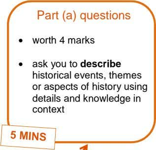 Part (a) questions  worth 4 marks  ask you to describe historical events, themes