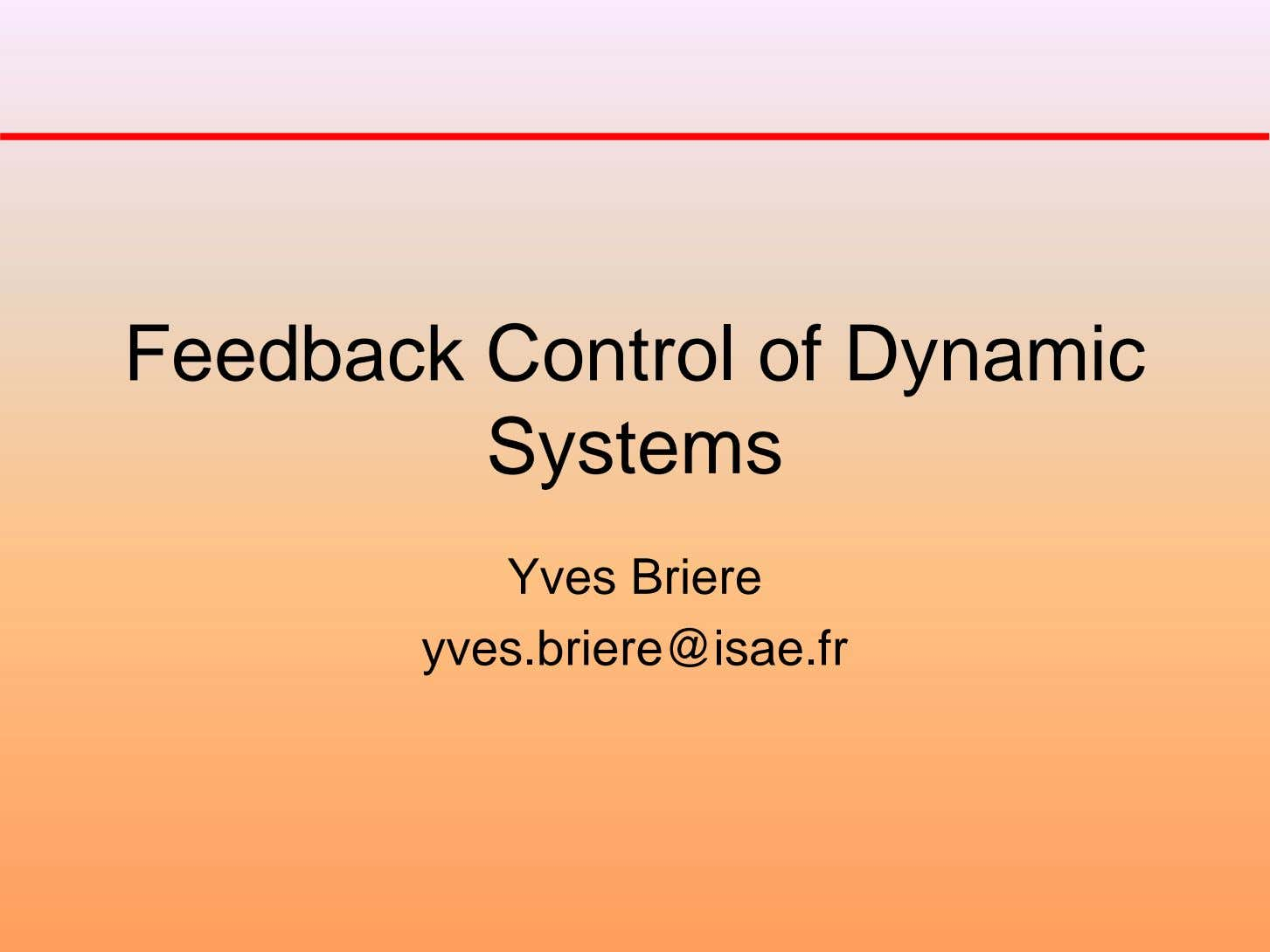 Feedback Control of Dynamic Systems Yves Briere yves.briere@isae.fr