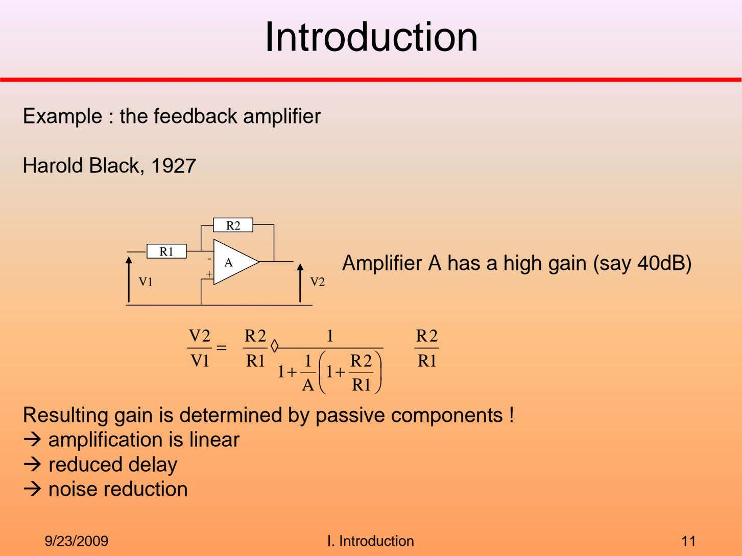 Introduction Example : the feedback amplifier Harold Black, 1927 R2 R1 - A Amplifier A