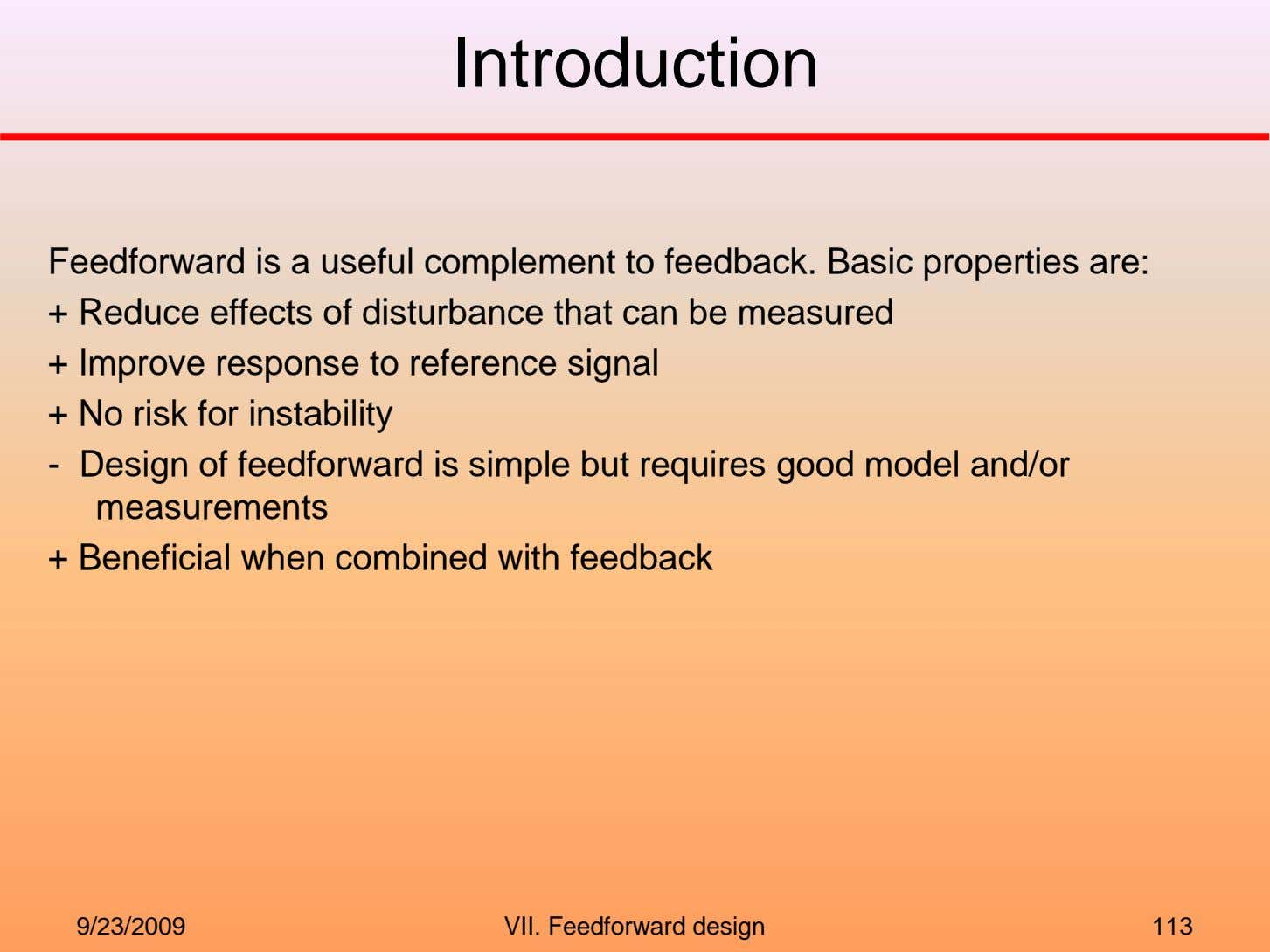 Introduction Feedforward is a useful complement to feedback. Basic properties are: + Reduce effects of