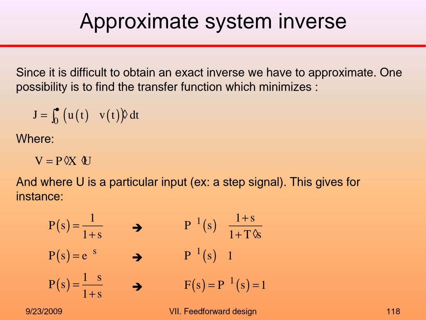 Approximate system inverse Since it is difficult to obtain an exact inverse we have to