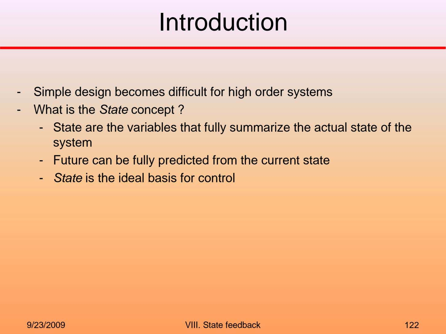 Introduction - Simple design becomes difficult for high order systems - What is the State
