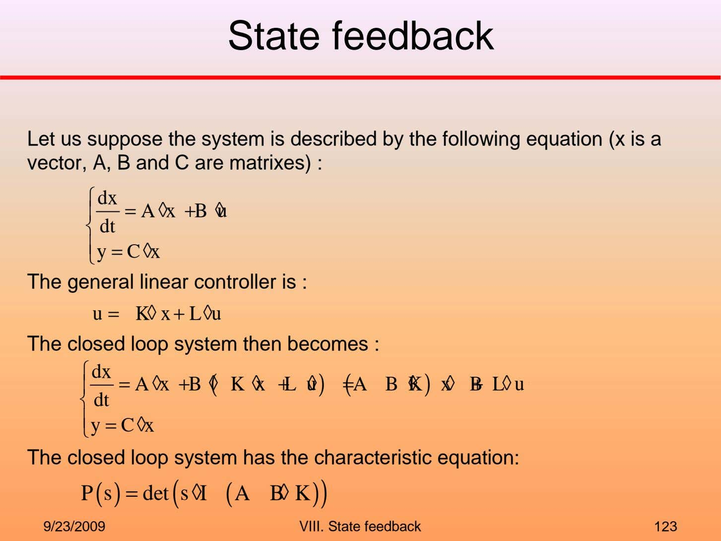 State feedback Let us suppose the system is described by the following equation (x is