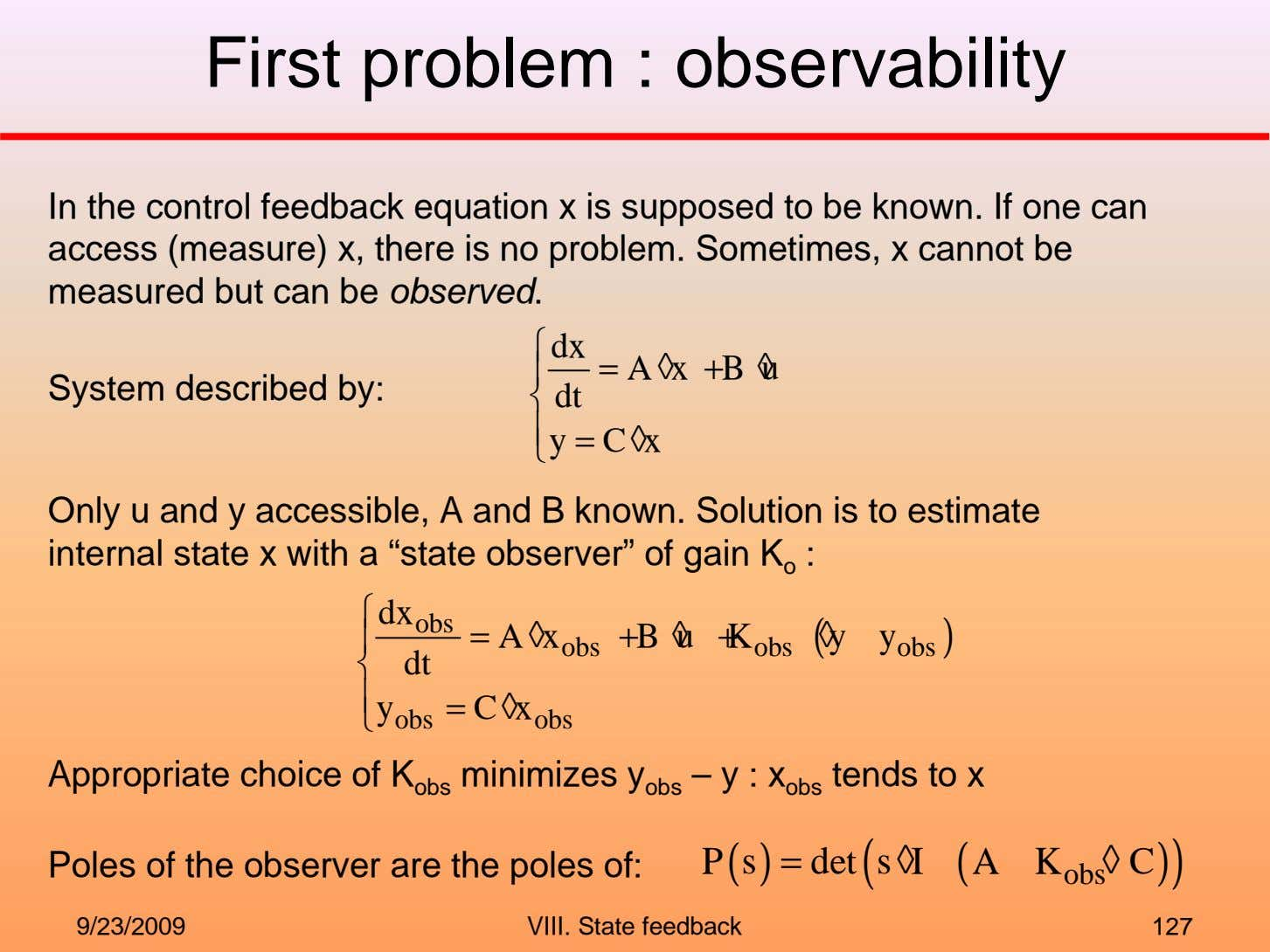 First problem : observability In the control feedback equation x is supposed to be known.