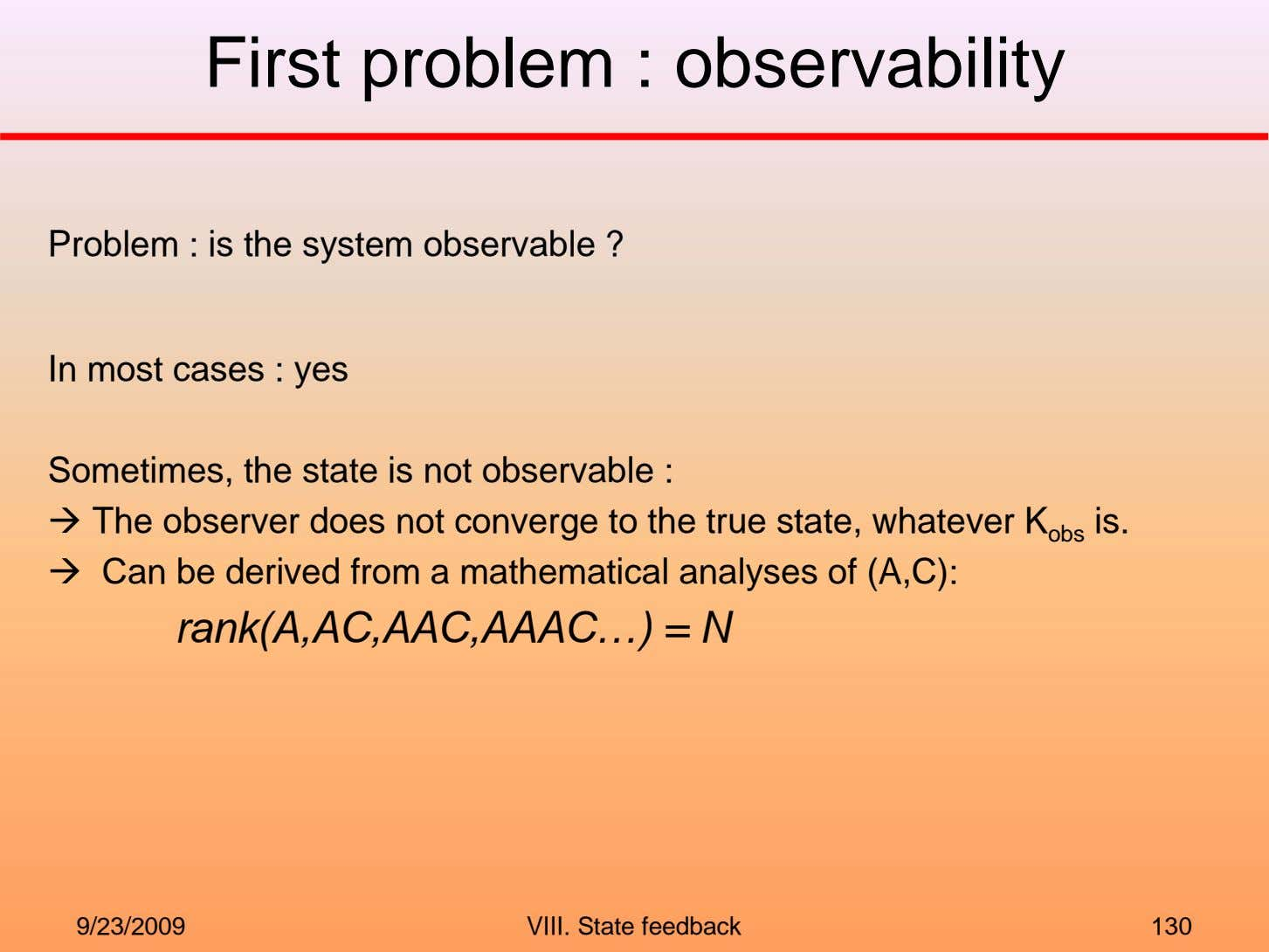 First problem : observability Problem : is the system observable ? In most cases :