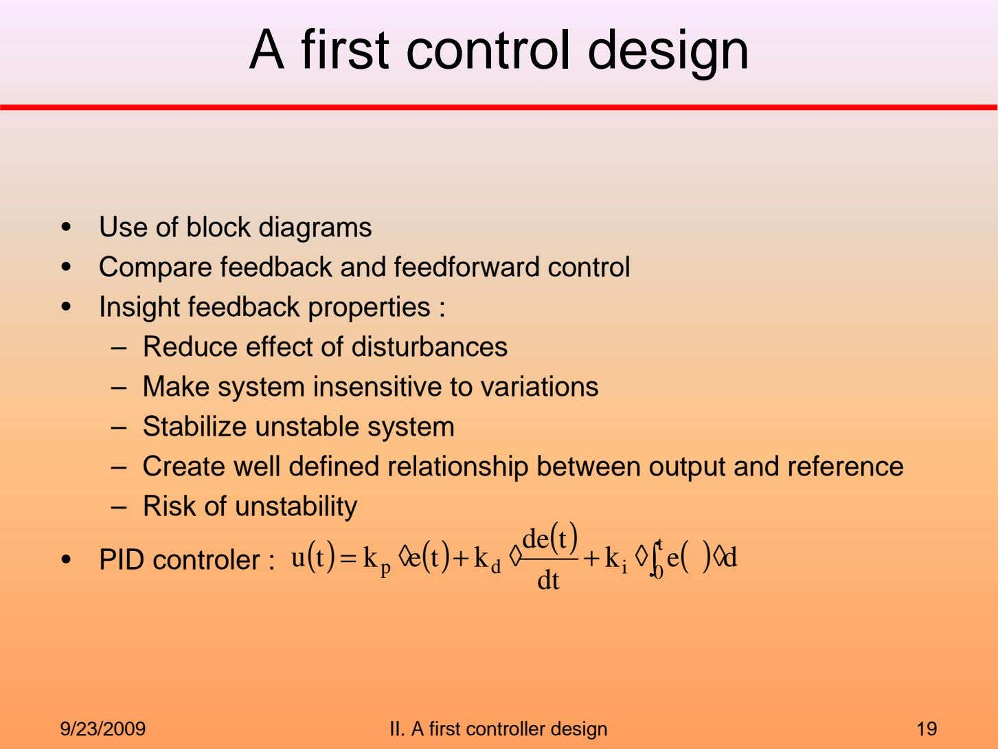 A first control design • Use of block diagrams • Compare feedback and feedforward control