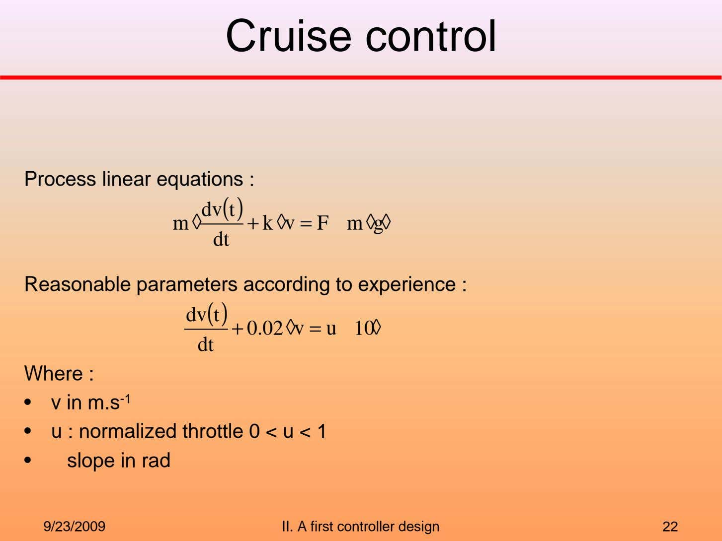 Cruise control Process linear equations : dv t ( ) m ◊ + k ◊v