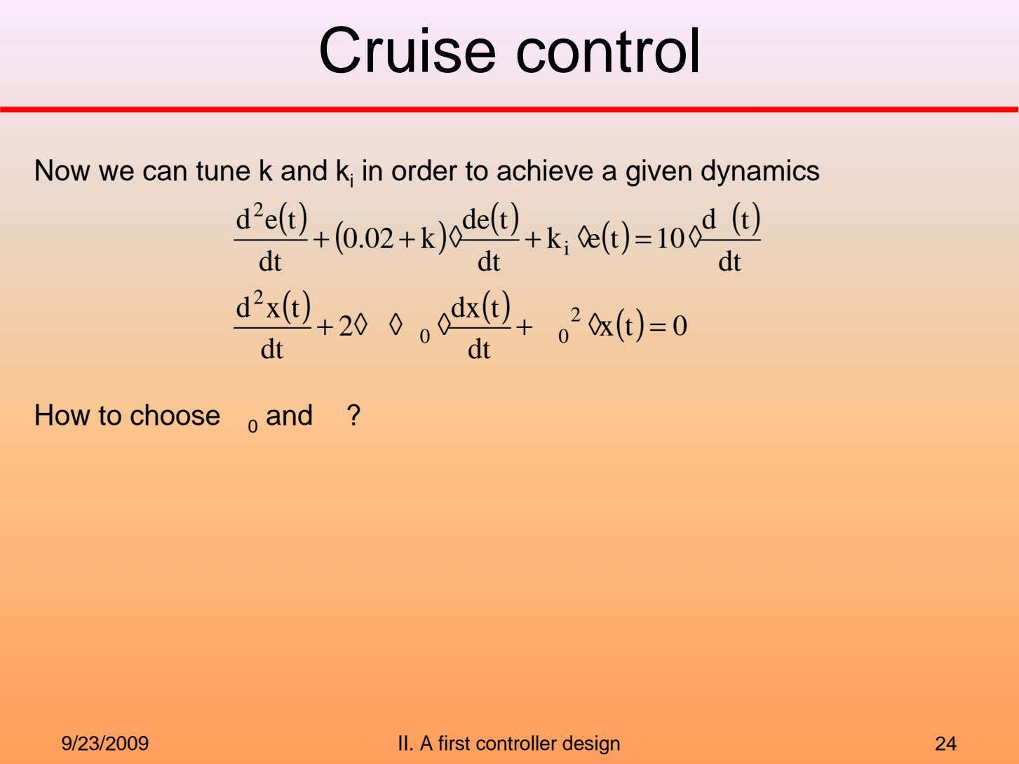Cruise control Now we can tune k and k i in order to achieve a