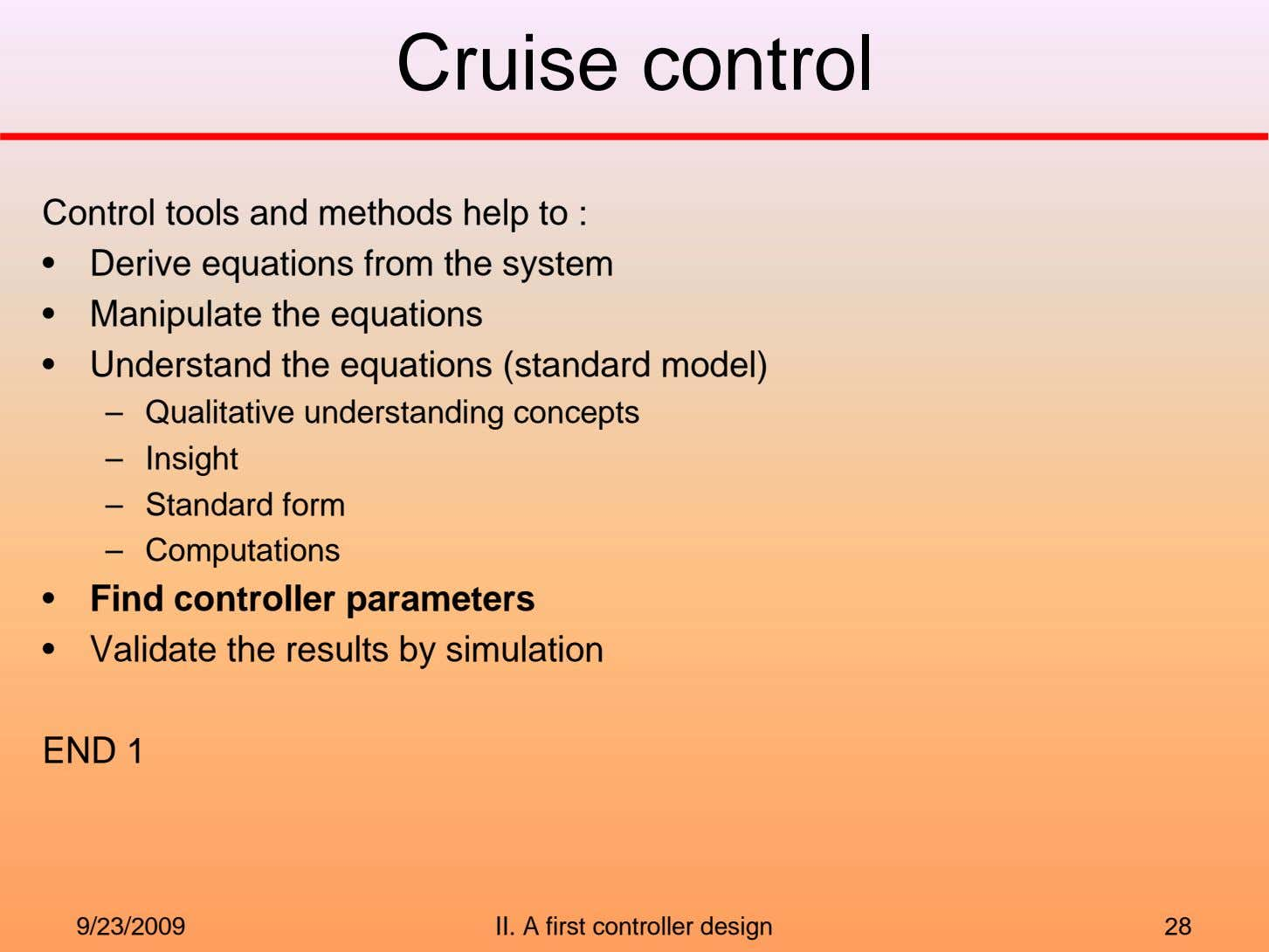 Cruise control Control tools and methods help to : • Derive equations from the system