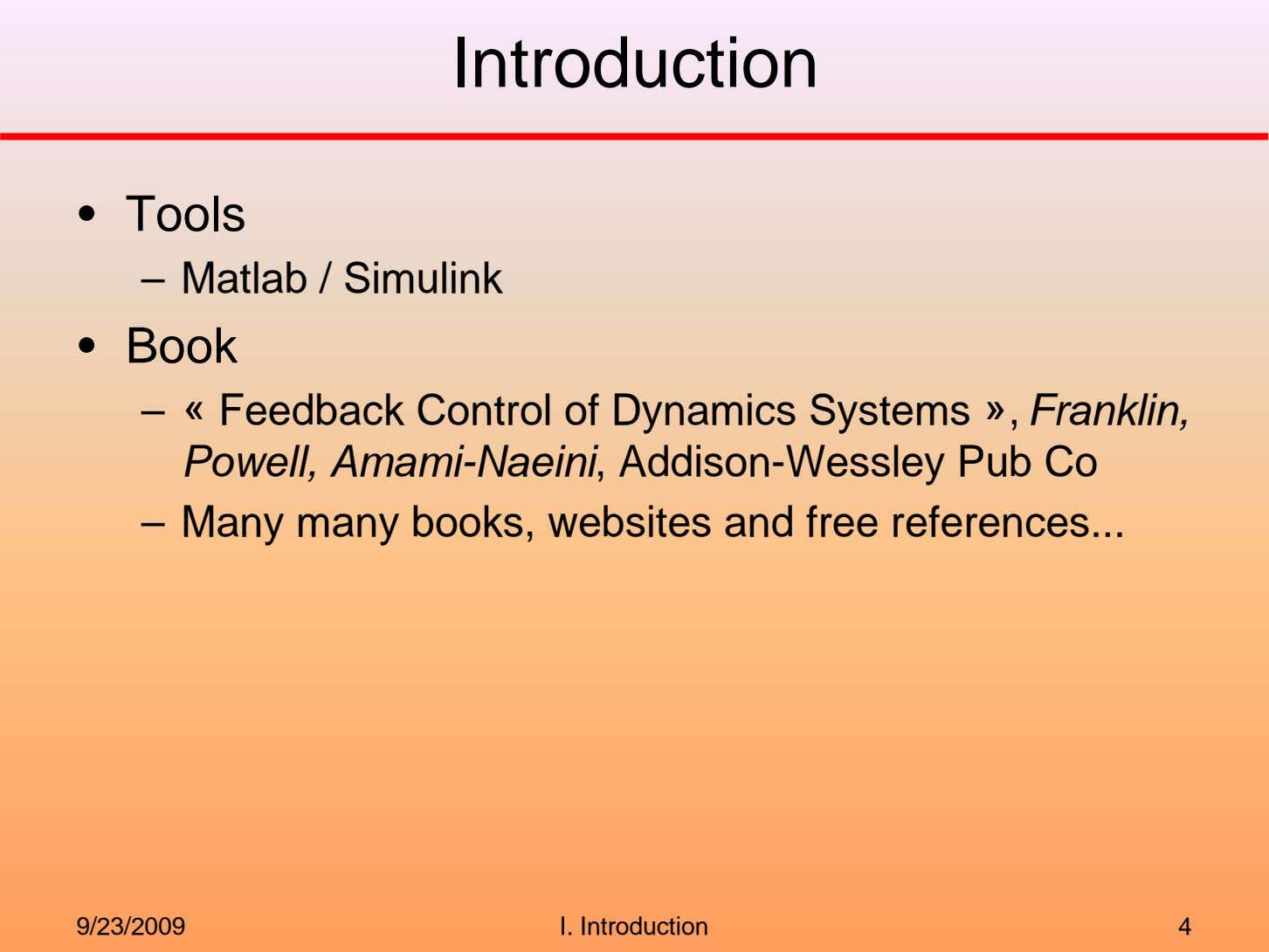Introduction • Tools – Matlab / Simulink • Book – « Feedback Control of Dynamics