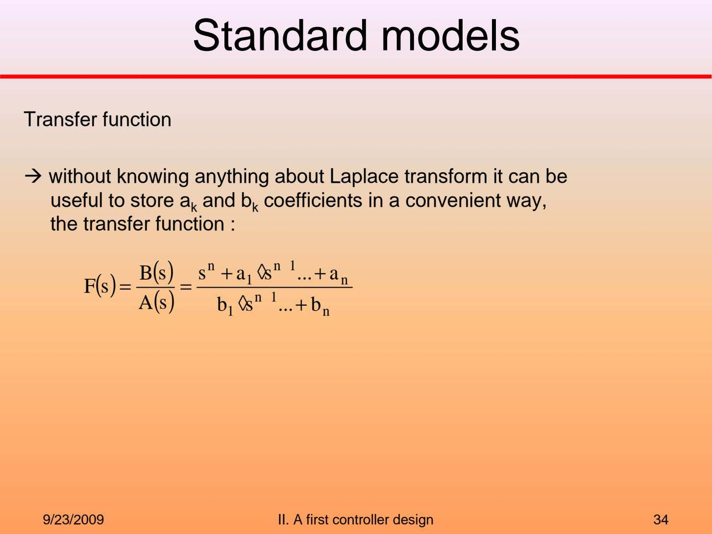 Standard models Transfer function without knowing anything about Laplace transform it can be useful to
