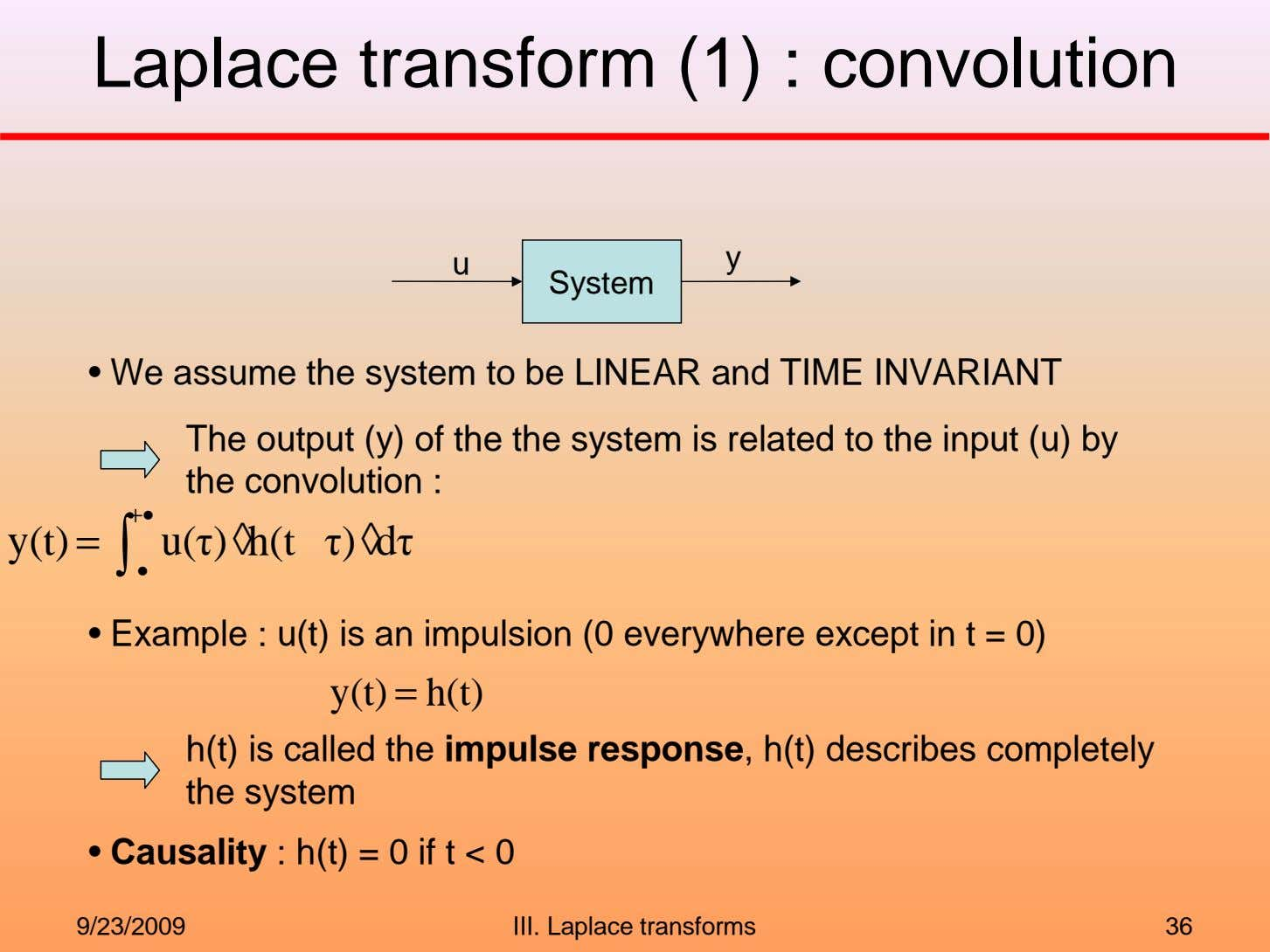 Laplace transform (1) : convolution u y System • We assume the system to be