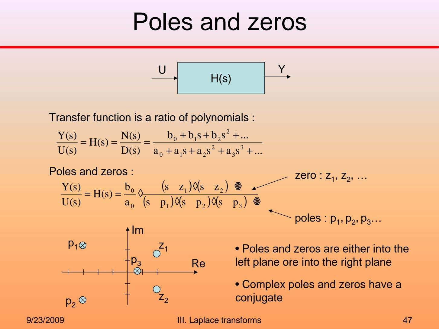 Poles and zeros U Y H(s) Transfer function is a ratio of polynomials : 2