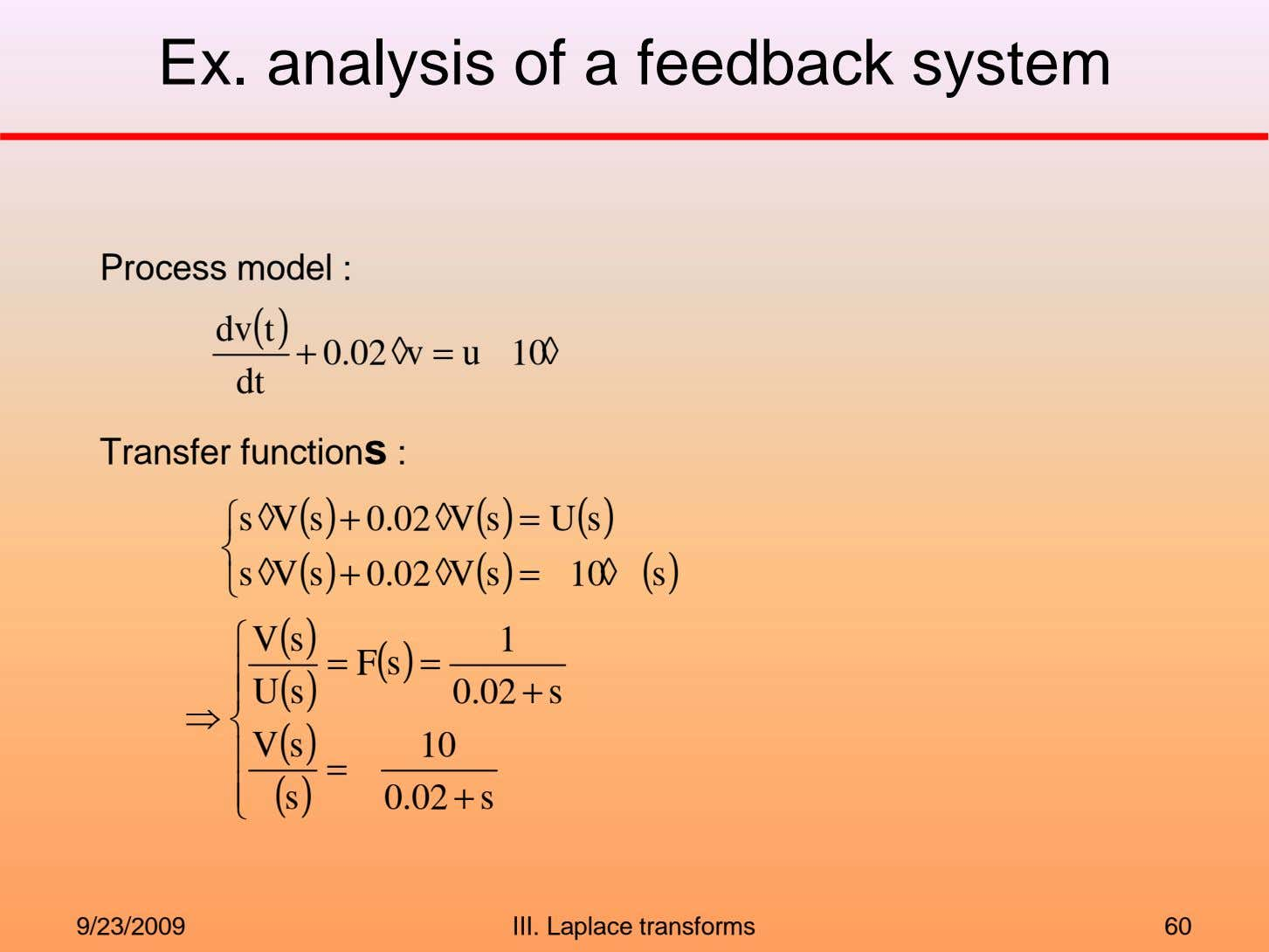 Ex. analysis of a feedback system Process model : dv t ( ) + 0.02