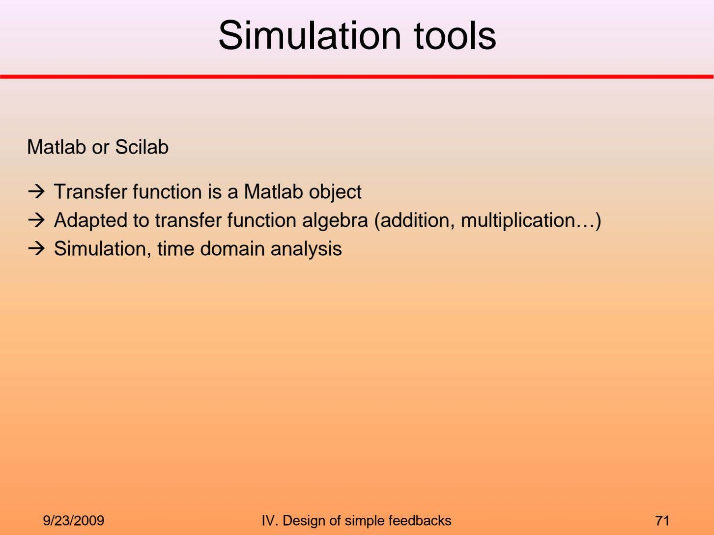 Simulation tools Matlab or Scilab Transfer function is a Matlab object Adapted to transfer function
