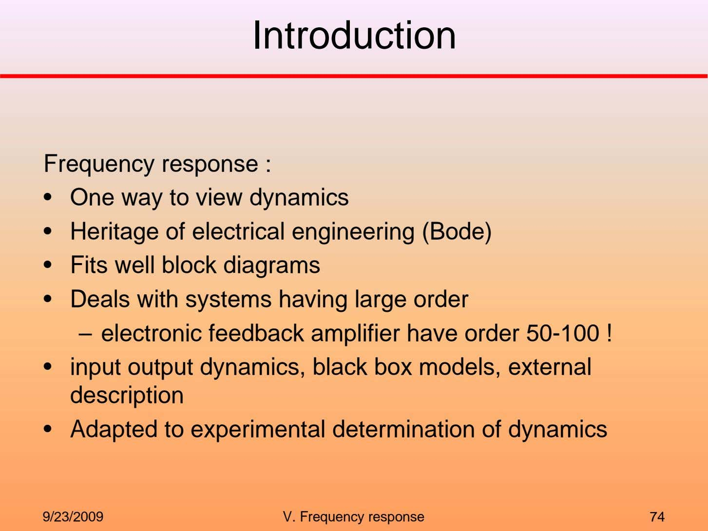 Introduction Frequency response : • One way to view dynamics • Heritage of electrical engineering