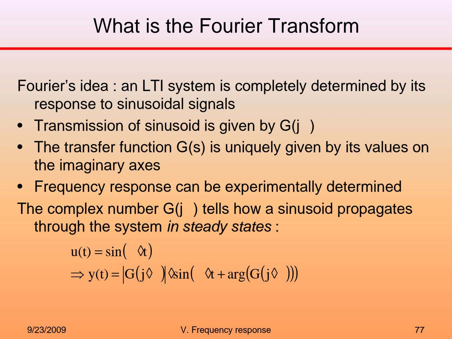 What is the Fourier Transform Fourier's idea : an LTI system is completely determined by