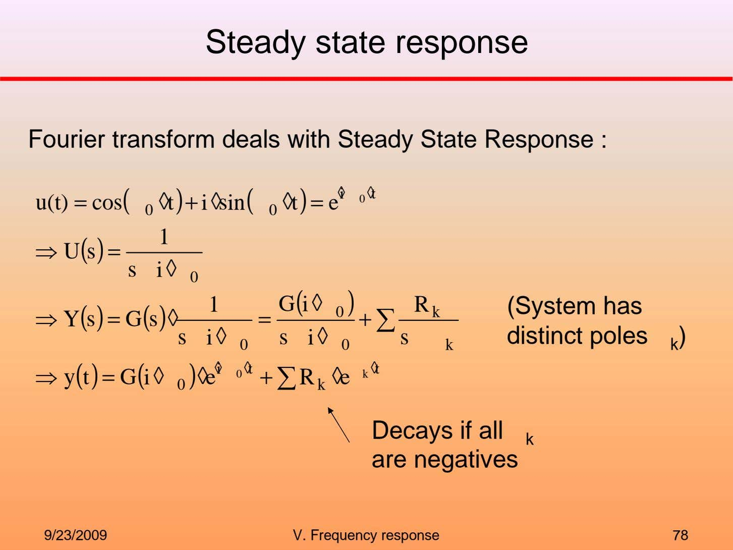 Steady state response Fourier transform deals with Steady State Response : ◊ i ◊ t